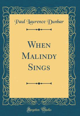 When Malindy Sings (Classic Reprint) - Dunbar, Paul Laurence