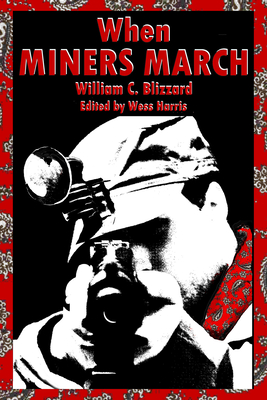 When Miners March - Blizzard, William C, and Harris, Wess (Editor)