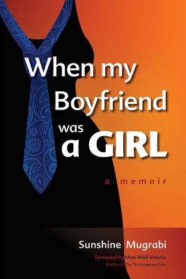 When My Boyfriend Was a Girl: A Memoir - Mugrabi, Sunshine, and Valerio, Max Wolf (Introduction by), and Mugrabi, Leor (Designer)