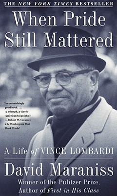 When Pride Still Mattered: A Life of Vince Lombardi - Maraniss, David