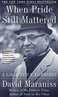 When Pride Still Mattered: A Life of Vince Lombardi - Maraniss, David