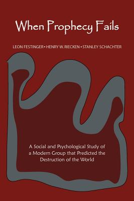 When Prophecy Fails - Festinger, Leon, Professor, and Riecken, Henry, and Schachter, Stanley
