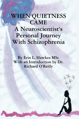 When Quietness Came: A Neuroscientist's Personal Journey with Schizophrenia - Hawkes, Erin Lynne