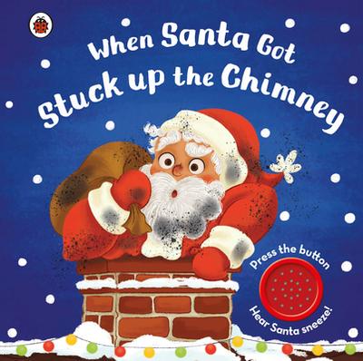 When Santa Got Stuck Up the Chimney - Ladybird, and Regan, Nanette (Illustrator)