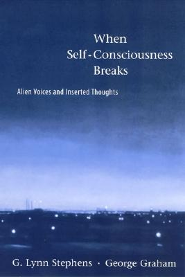 When Self-Consciousness Breaks: Alien Voices and Inserted Thoughts - Stephens, G Lynn
