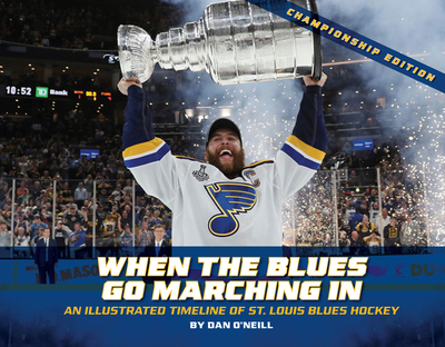 When the Blues Go Marching in: An Illustrated Timeline of St. Louis Blues Hockey, Championship Edition (Championship) - O'Neill, Dan