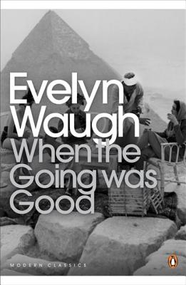 When the Going Was Good - Waugh, Evelyn