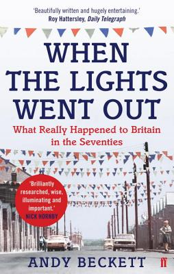 When the Lights Went out: Britain in the Seventies - Beckett, Andy