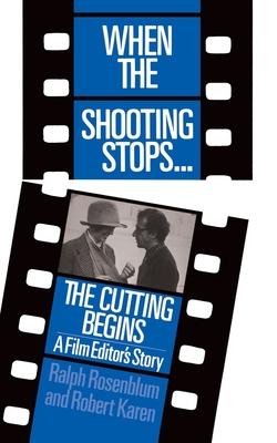When the Shooting Stops ... the Cutting Begins: A Film Editor's Story - Rosenblum, Ralph, and Karen, Robert (Photographer)