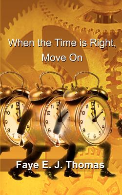 When the Time Is Right, Move on - Thomas, Faye E J