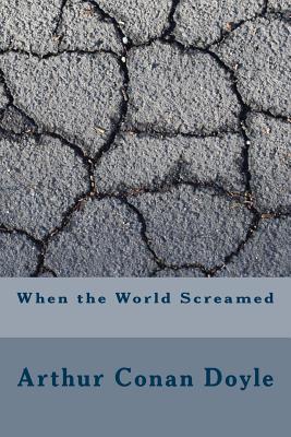 When the World Screamed - Doyle, Arthur Conan, Sir