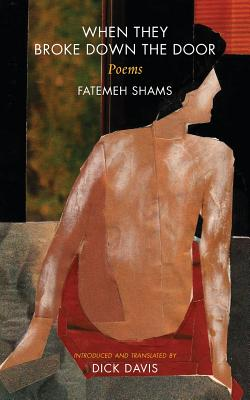 When They Broke Down the Door: Poems - Shams, Fatemeh, and Davis, Dick (Translated by)