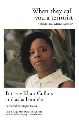 When They Call You a Terrorist: A Black Lives Matter Memoir - Khan-Cullors, Patrisse, and bandele, asha, and Davis, Angela (Foreword by)