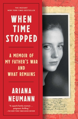 When Time Stopped: A Memoir of My Father's War and What Remains - Neumann, Ariana