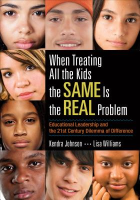 When Treating All the Kids the Same Is the Real Problem: Educational Leadership and the 21st Century Dilemma of Difference - Johnson, Kendra V, and Williams, Lisa N Jefferson