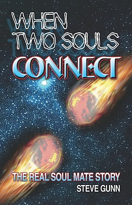 When Two Souls Connect: The Real Soul Mate Story - Gunn, Steve