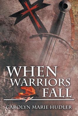 When Warriors Fall - Hudler, Carolyn Marie