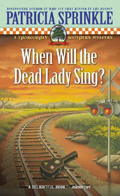 When Will the Dead Lady Sing?: A Thoroughly Southern Mystery - Sprinkle, Patricia Houck