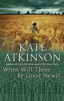 When Will There Be Good News?: (Jackson Brodie) - Atkinson, Kate