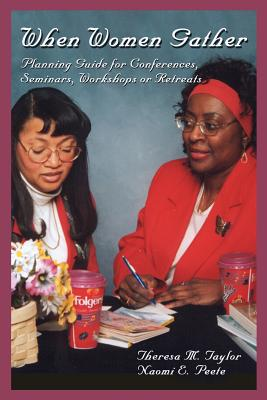 When Women Gather: Planning Guide for Conferences, Seminars, Workshops or Retreats - Peete, Naomi E
