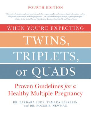 When You're Expecting Twins, Triplets, or Quads 4th Edition: Proven Guidelines for a Healthy Multiple Pregnancy - Luke, Barbara, Scd, MPH, Rd, and Eberlein, Tamara, and Newman, Roger