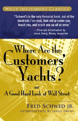 Where Are the Customers' Yachts?: Or a Good Hard Look at Wall Street - Schwed, Fred, Jr., and Zweig, Jason (Introduction by)