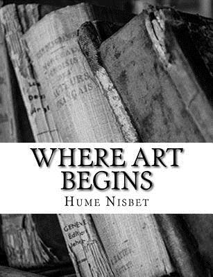 Where Art Begins - Nisbet, Hume