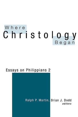 Where Christology Began - Martin, Ralph P (Editor), and Dodd, Brian J (Editor)