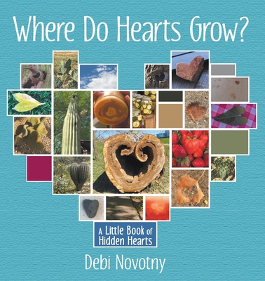 Where Do Hearts Grow?: A Little Book of Hidden Hearts - Novotny, Debi