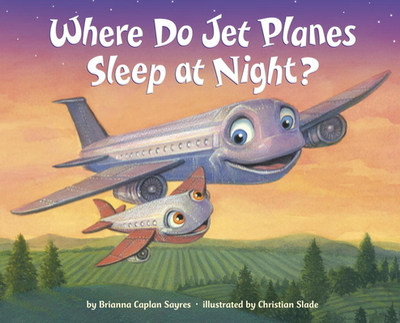 Where Do Jet Planes Sleep at Night? - Sayres, Brianna Caplan
