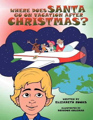 Where Does Santa Go on Vacation After Christmas? - Rooks, Elizabeth