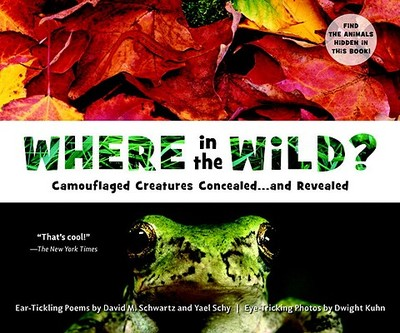 Where in the Wild?: Camouflaged Creatures Concealed... and Revealed - Schwartz, David M, and Kuhn, Dwight (Photographer), and Schy, Yael