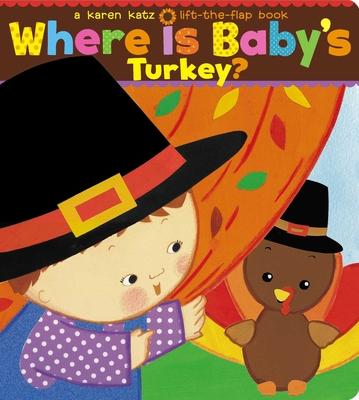 Where Is Baby's Turkey?: A Karen Katz Lift-The-Flap Book - Katz, Karen (Illustrator)