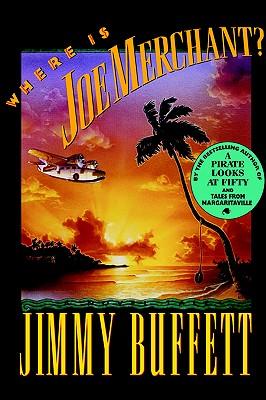 Where Is Joe Merchant?: A Novel Tale - Buffett, Jimmy