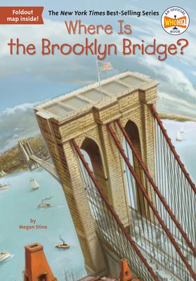 Where Is the Brooklyn Bridge? - Stine, Megan, and Who Hq