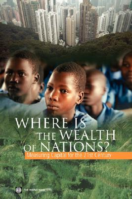 Where Is the Wealth of Nations?: Measuring Capital for the 21st Century - World Bank