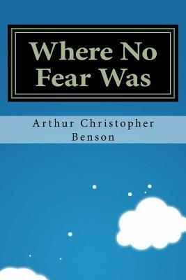 Where No Fear Was - Benson, Arthur Christopher
