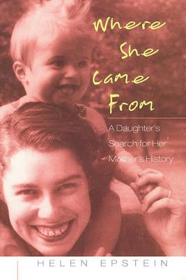 Where She Came from: A Daughter's Search for Her Mother's History - Epstein, Helen