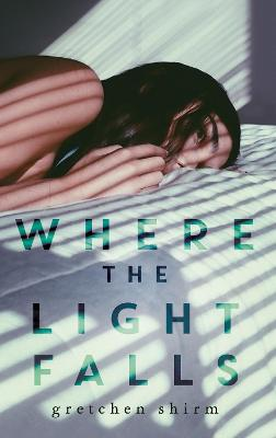 Where the Light Falls - Shirm, Gretchen