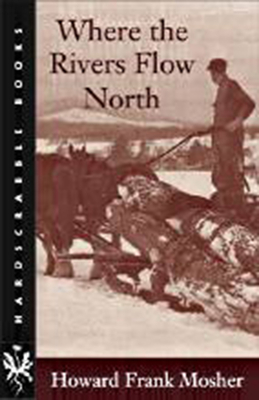 Where the Rivers Flow North - Mosher, Howard Frank
