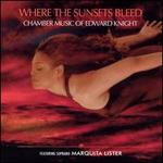 Where the Sunsets Bleed: Chamber Music of Edward Knight