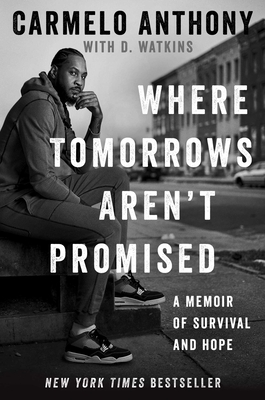 Where Tomorrows Aren't Promised: A Memoir of Survival and Hope - Anthony, Carmelo, and Watkins, D