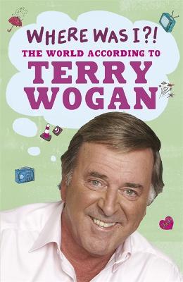 Where Was I?! - Wogan, Terry, Sir, OBE