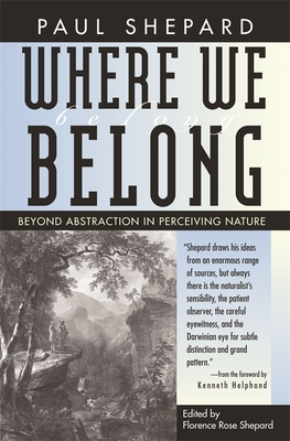 Where We Belong: Beyond Abstraction in Perceiving Nature - Shepard, Paul, and Shepard, Florence (Editor)
