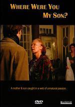 Where Were You, My Son?