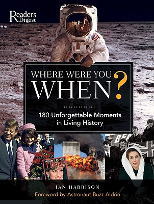 Where Were You When?: 180 Unforgettable Moments in Living History - Harrison, Ian