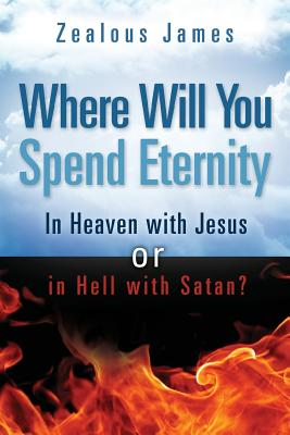 Where Will You Spend Eternity - James, Zealous