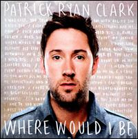 Where Would I Be - Patrick Ryan Clark