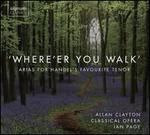 Where'er You Walk: Arias for Handel's Favourite Tenor