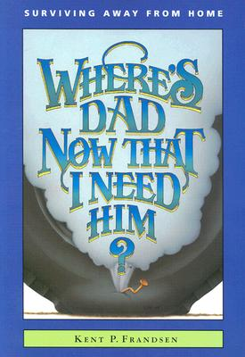 Where's Dad Now That I Need Him?: Surviving Away from Home - Frandsen, Betty Rae, and Frandsen, Kent P